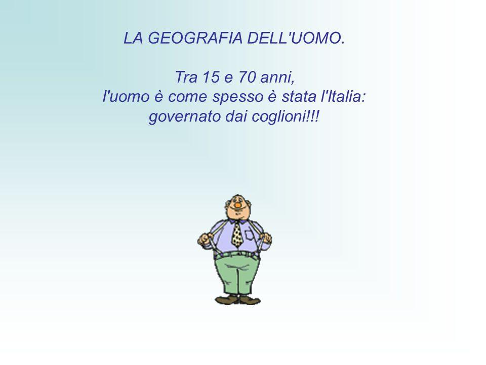 l uomo è come spesso è stata l Italia: governato dai coglioni!!!