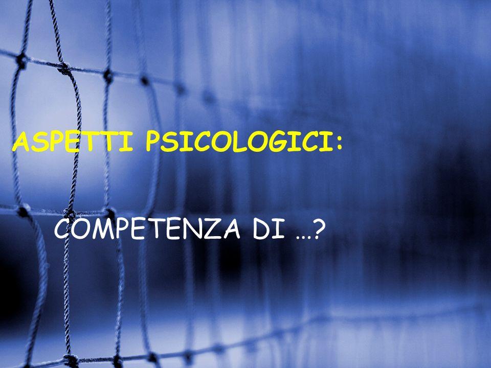 ASPETTI PSICOLOGICI: COMPETENZA DI …