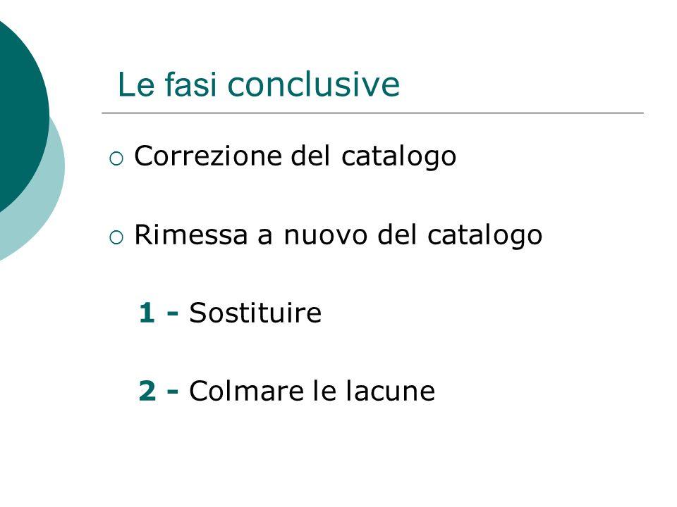 Le fasi conclusive Correzione del catalogo