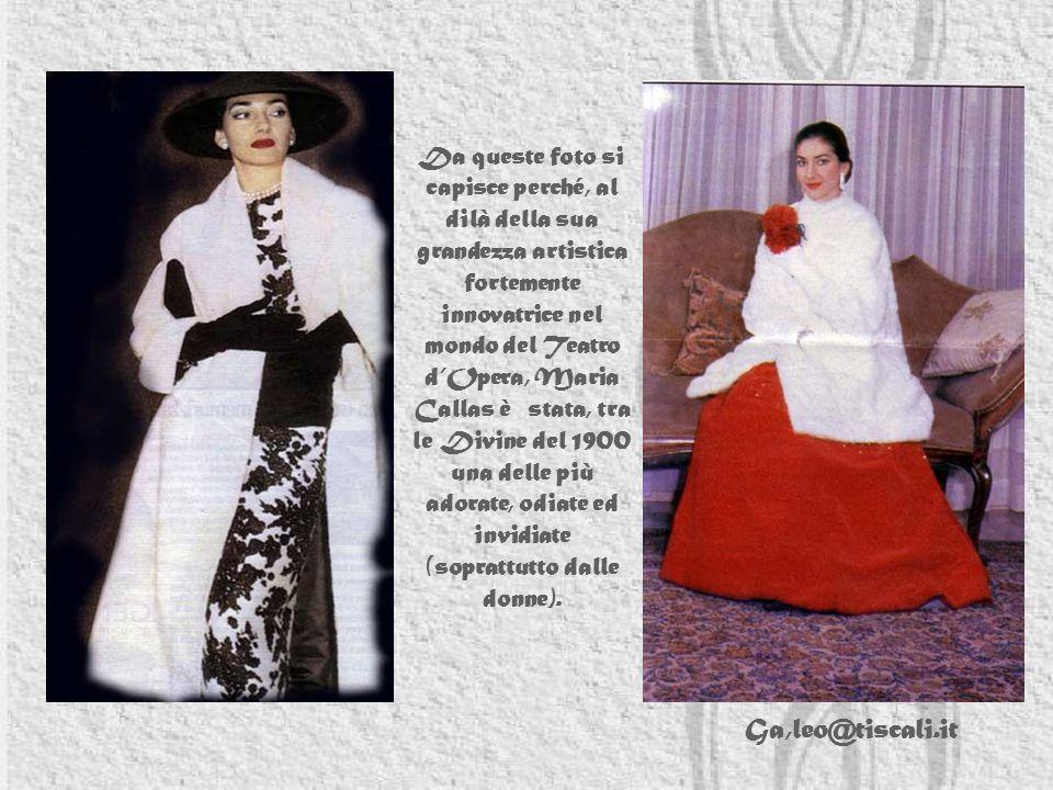 Da queste foto si capisce perché, al dilà della sua grandezza artistica fortemente innovatrice nel mondo del Teatro d'Opera, Maria Callas è stata, tra le Divine del 1900 una delle più adorate, odiate ed invidiate (soprattutto dalle donne).