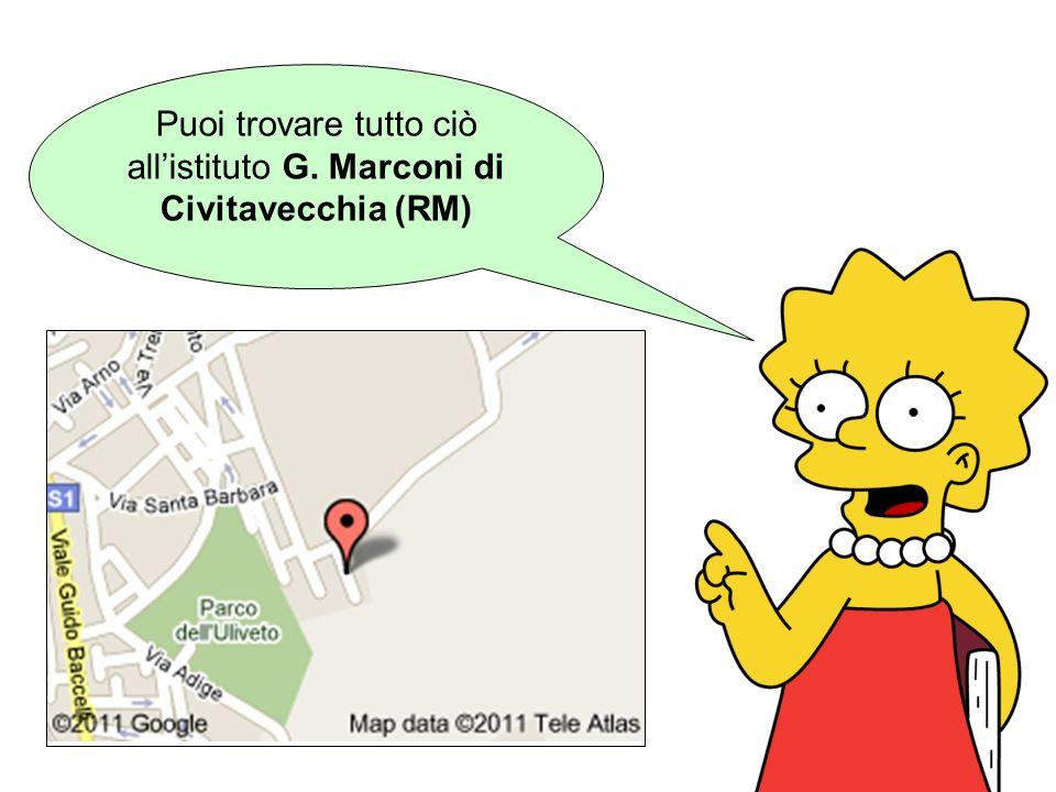 Puoi trovare tutto ciò all'istituto G. Marconi di Civitavecchia (RM)