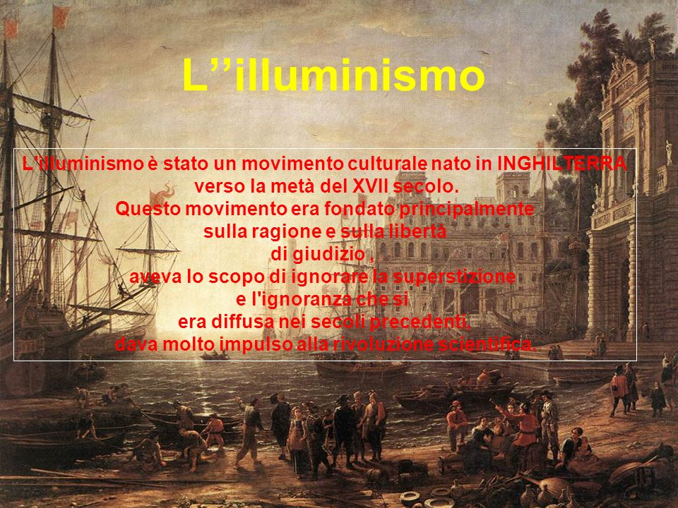 L''illuminismo L illuminismo è stato un movimento culturale nato in INGHILTERRA.