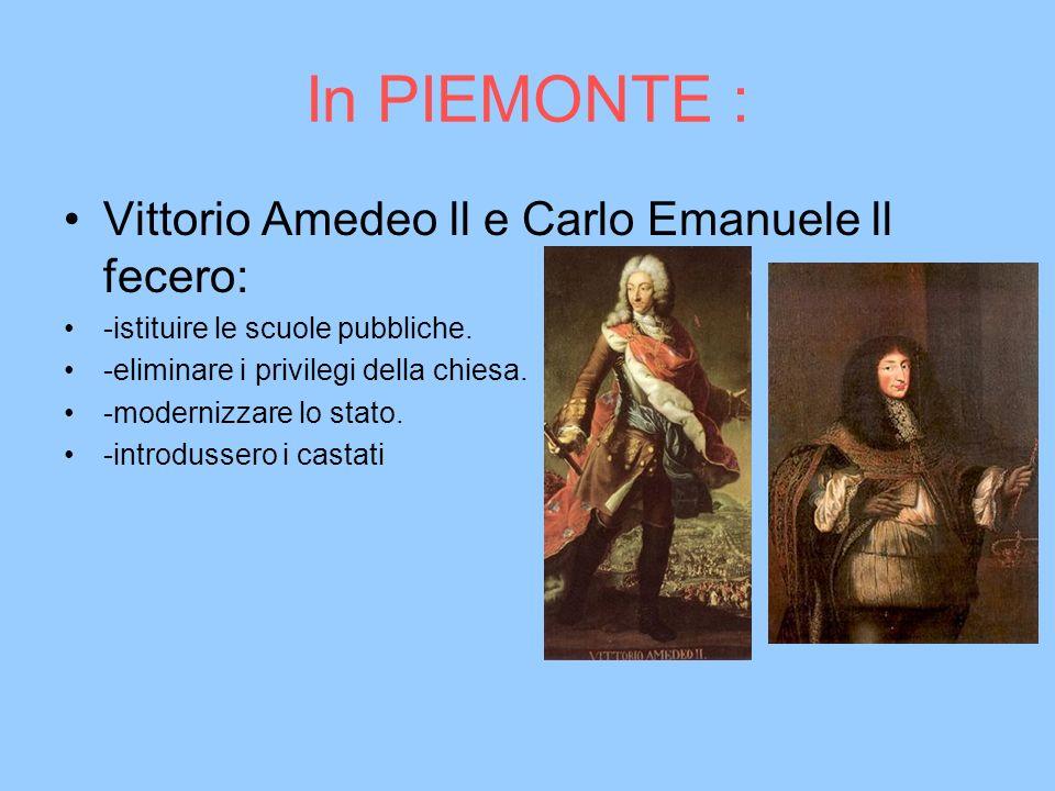 In PIEMONTE : Vittorio Amedeo ll e Carlo Emanuele ll fecero: