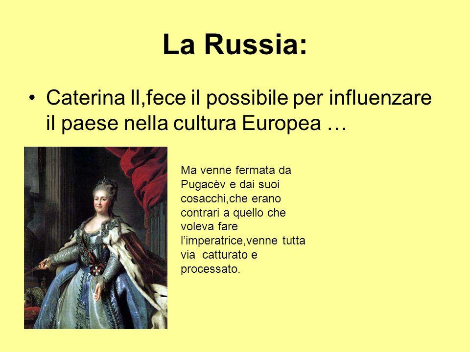 La Russia: Caterina ll,fece il possibile per influenzare il paese nella cultura Europea …