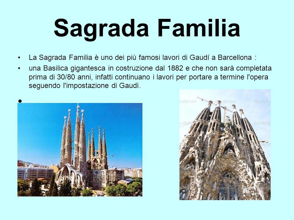 Sagrada Familia La Sagrada Familia è uno dei più famosi lavori di Gaudí a Barcellona :