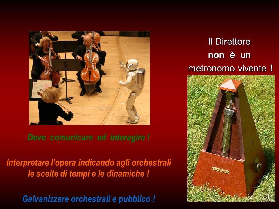 Deve comunicare ed interagire ! Galvanizzare orchestrali e pubblico !