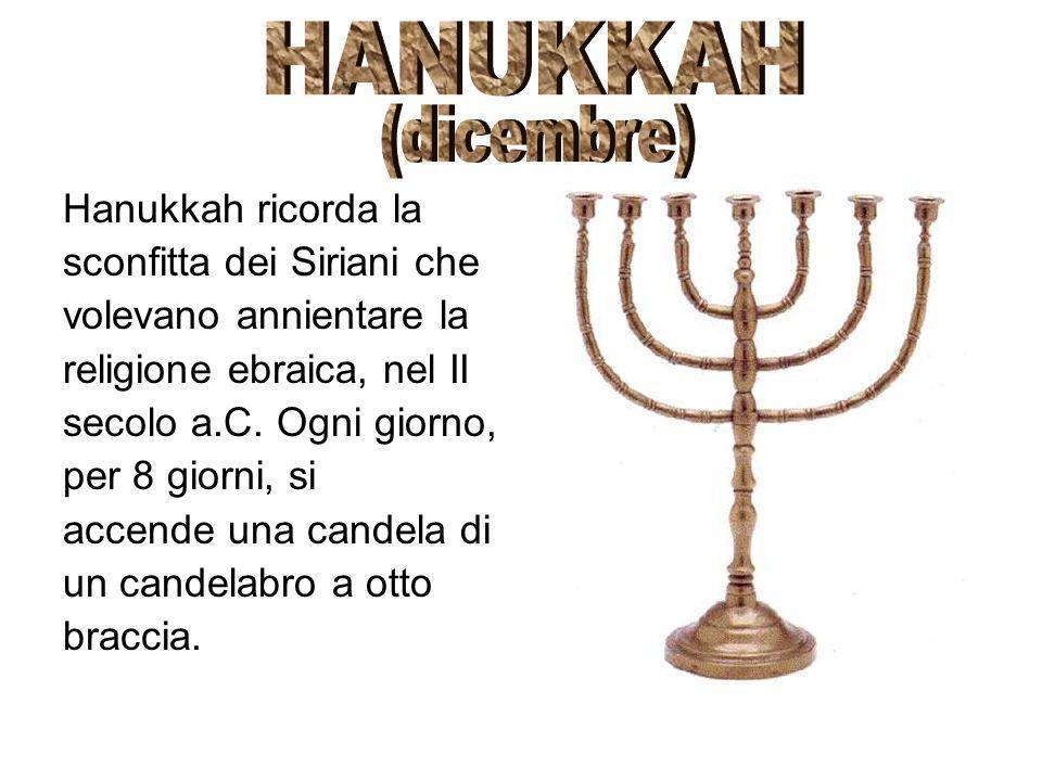 HANUKKAH (dicembre) Hanukkah ricorda la sconfitta dei Siriani che