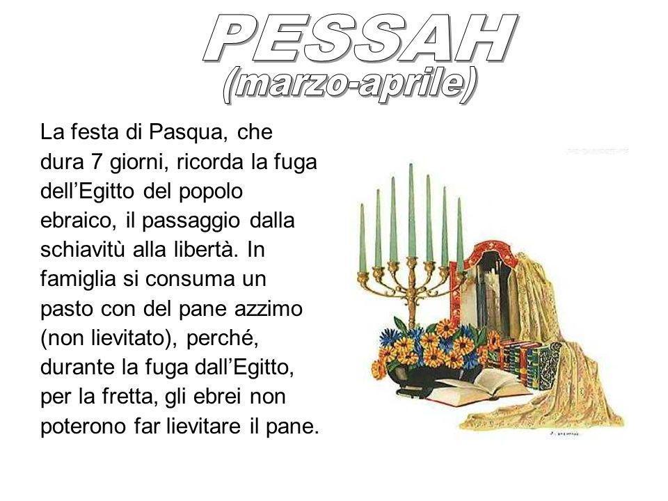PESSAH (marzo-aprile) La festa di Pasqua, che