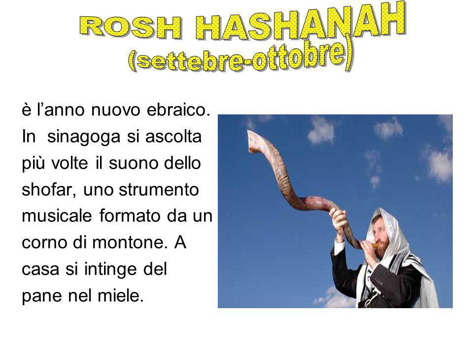 ROSH HASHANAH (settebre-ottobre) è l'anno nuovo ebraico.