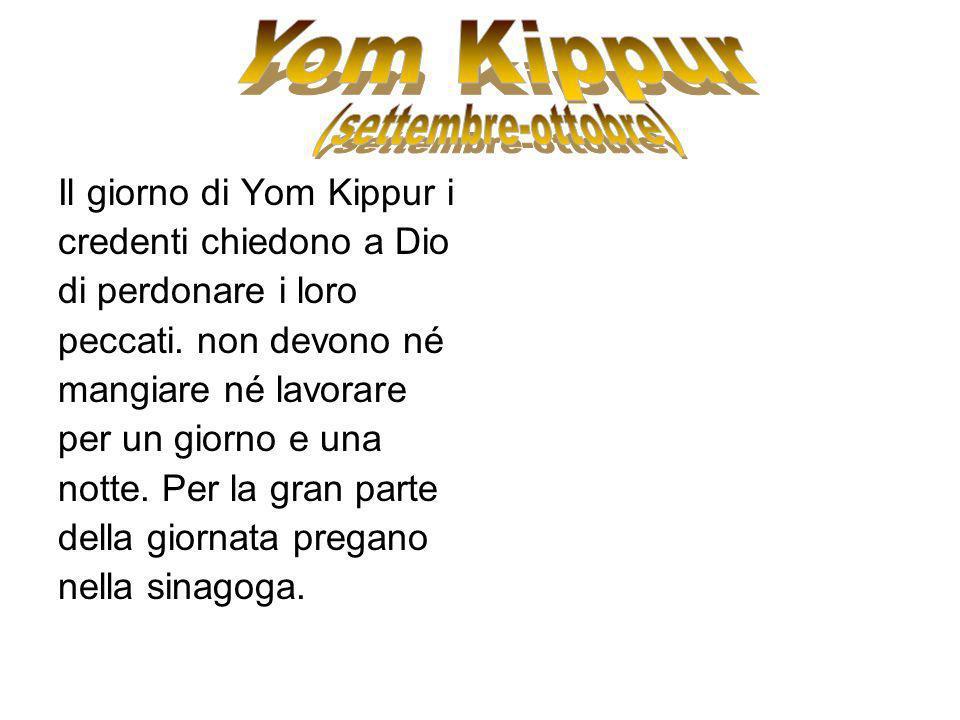 Yom Kippur (settembre-ottobre) Il giorno di Yom Kippur i
