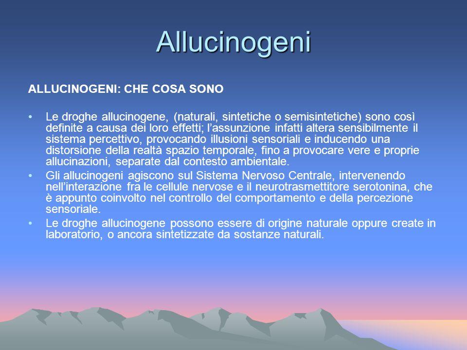 Allucinogeni ALLUCINOGENI: CHE COSA SONO