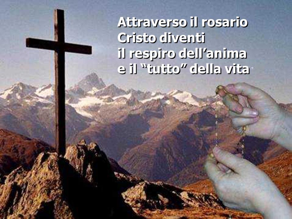 Attraverso il rosario Cristo diventi il respiro dell'anima e il tutto della vita