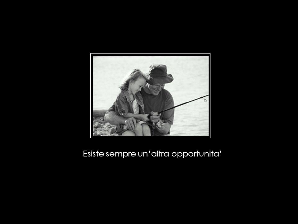 Esiste sempre un'altra opportunita'