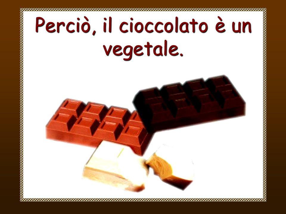 Perciò, il cioccolato è un vegetale.