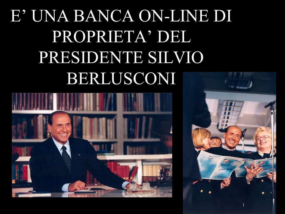 E' UNA BANCA ON-LINE DI PROPRIETA' DEL PRESIDENTE SILVIO BERLUSCONI