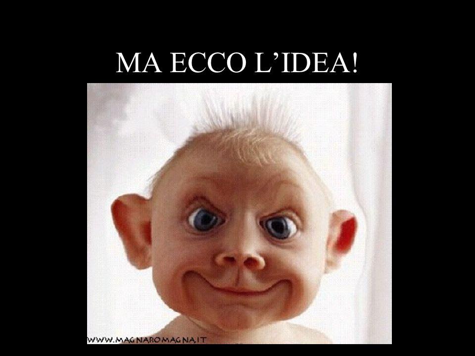 MA ECCO L'IDEA!