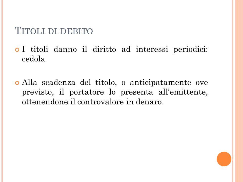 Titoli di debito I titoli danno il diritto ad interessi periodici: cedola.