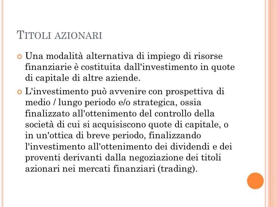 Titoli azionari Una modalità alternativa di impiego di risorse finanziarie è costituita dall investimento in quote di capitale di altre aziende.