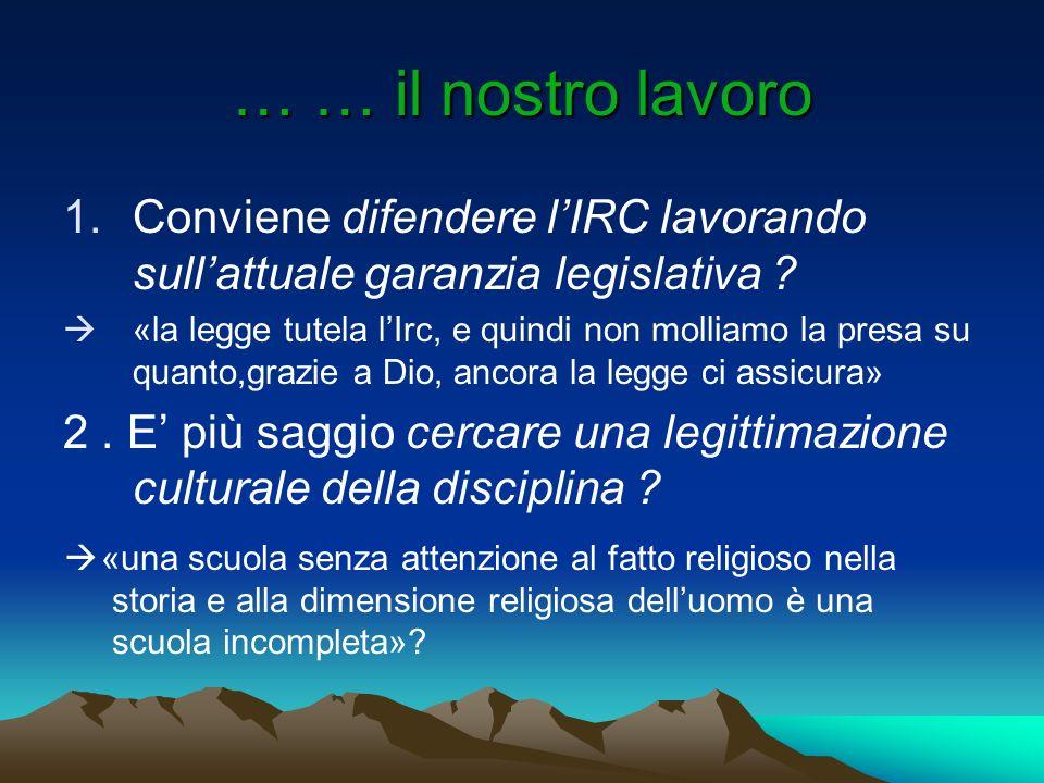 … … il nostro lavoro Conviene difendere l'IRC lavorando sull'attuale garanzia legislativa