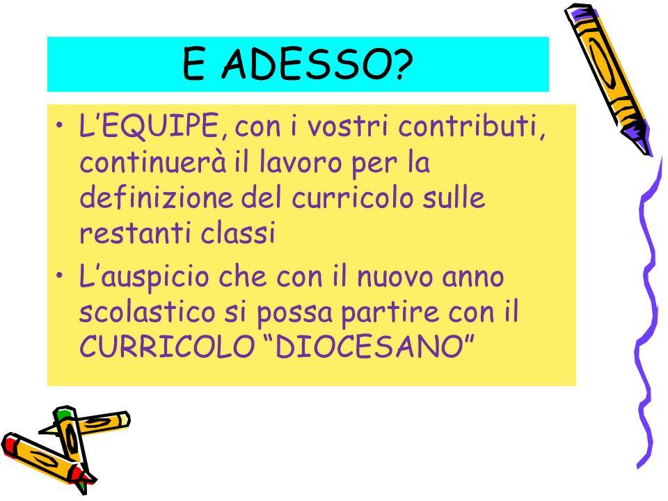 E ADESSO L'EQUIPE, con i vostri contributi, continuerà il lavoro per la definizione del curricolo sulle restanti classi.
