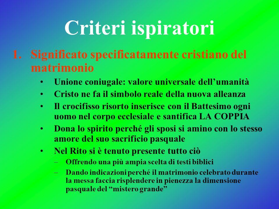 Criteri ispiratori Significato specificatamente cristiano del matrimonio. Unione coniugale: valore universale dell'umanità.