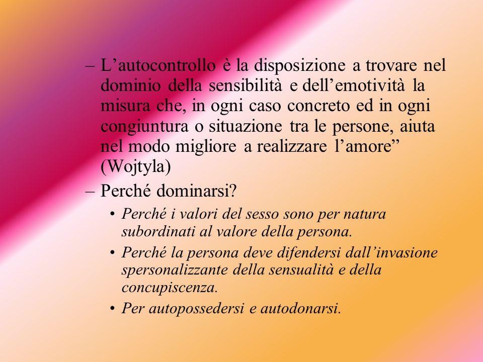 L'autocontrollo è la disposizione a trovare nel dominio della sensibilità e dell'emotività la misura che, in ogni caso concreto ed in ogni congiuntura o situazione tra le persone, aiuta nel modo migliore a realizzare l'amore (Wojtyla)