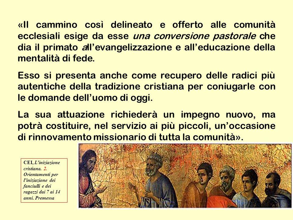 «Il cammino così delineato e offerto alle comunità ecclesiali esige da esse una conversione pastorale che dia il primato all'evangelizzazione e all'educazione della mentalità di fede.