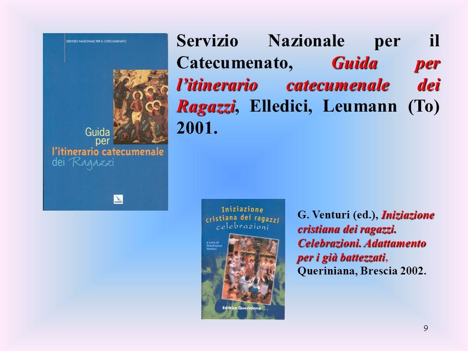 Servizio Nazionale per il Catecumenato, Guida per l'itinerario catecumenale dei Ragazzi, Elledici, Leumann (To) 2001.