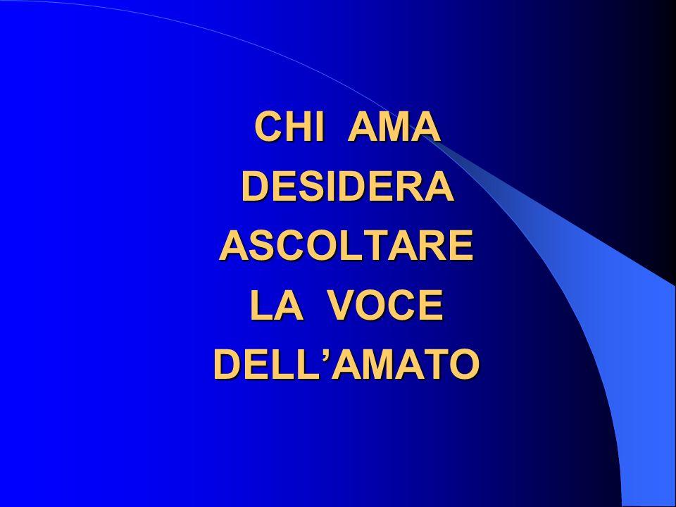 CHI AMA DESIDERA ASCOLTARE LA VOCE DELL'AMATO