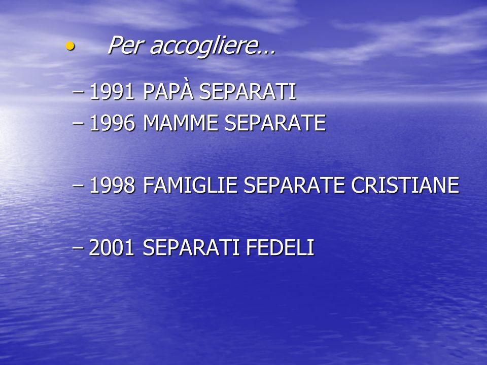 Per accogliere… 1991 PAPÀ SEPARATI 1996 MAMME SEPARATE