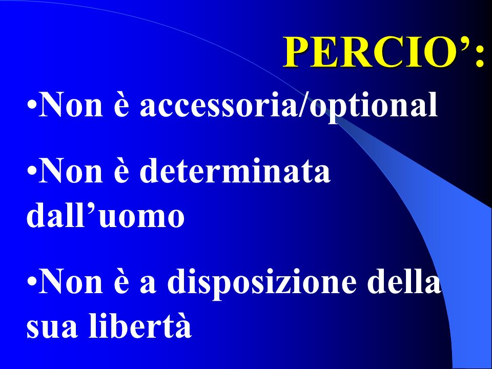 PERCIO': Non è accessoria/optional Non è determinata dall'uomo