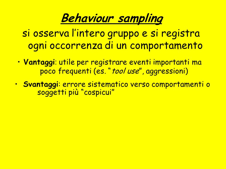 Behaviour sampling si osserva l'intero gruppo e si registra ogni occorrenza di un comportamento.
