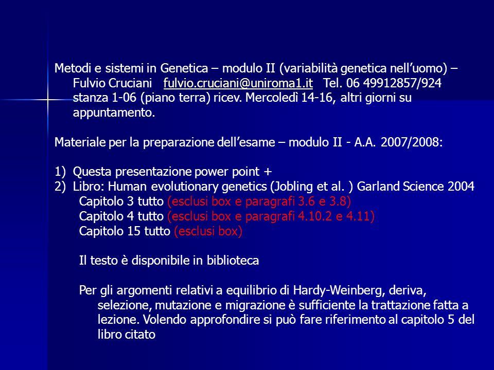 Metodi e sistemi in Genetica – modulo II (variabilità genetica nell'uomo) –Fulvio Cruciani fulvio.cruciani@uniroma1.it Tel. 06 49912857/924