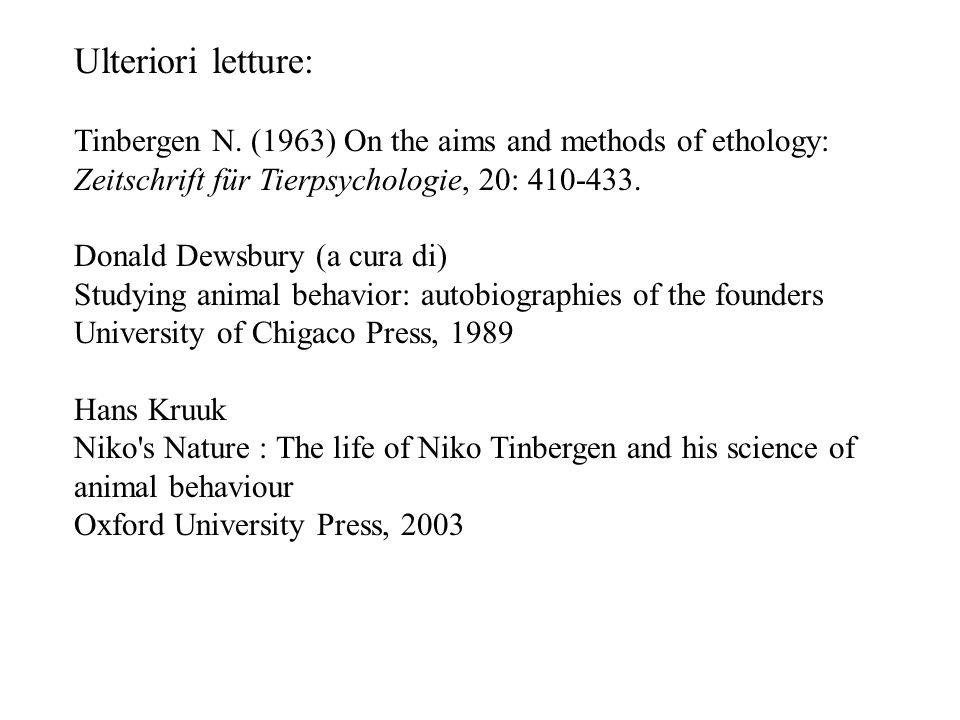Ulteriori letture: Tinbergen N. (1963) On the aims and methods of ethology: Zeitschrift für Tierpsychologie, 20: 410-433.