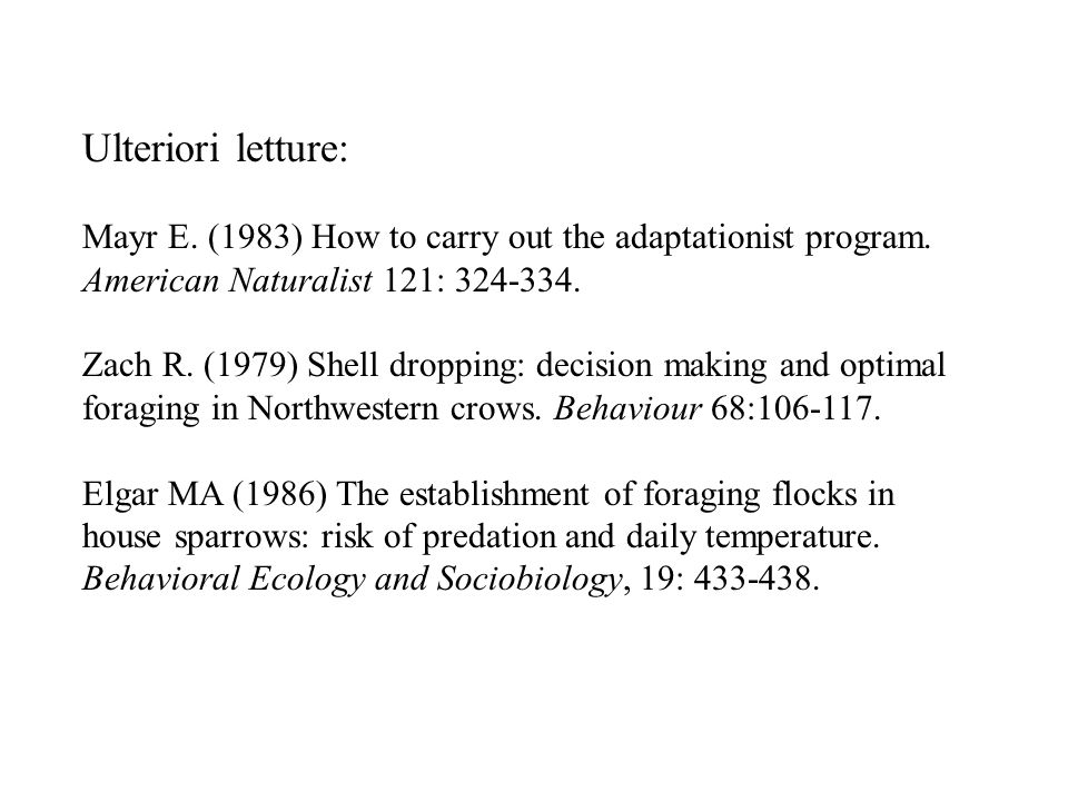Ulteriori letture: Mayr E. (1983) How to carry out the adaptationist program. American Naturalist 121: 324-334.