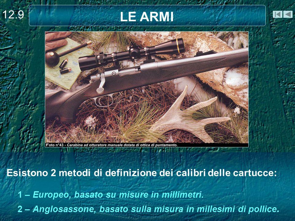 12.9 LE ARMI. Esistono 2 metodi di definizione dei calibri delle cartucce: 1 – Europeo, basato su misure in millimetri.