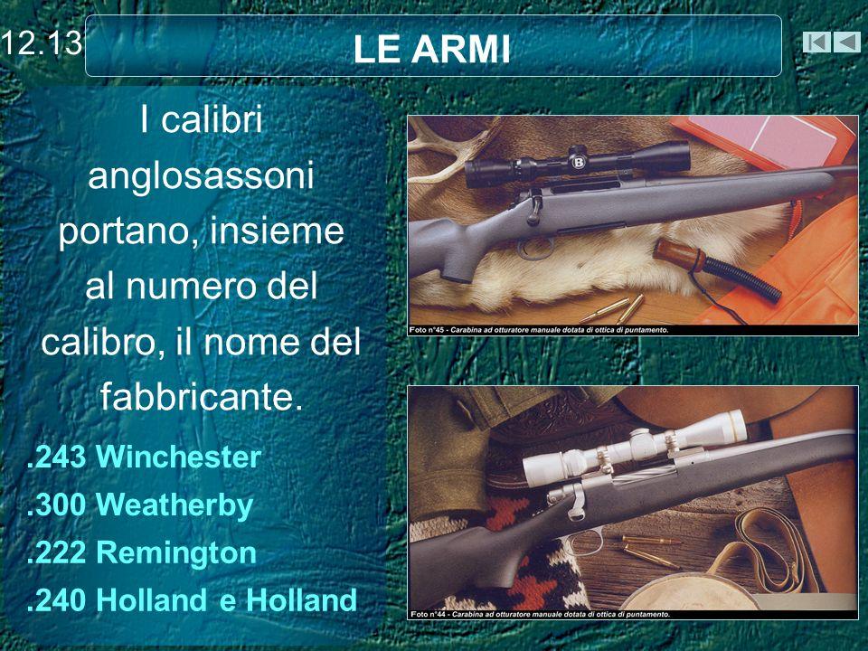 12.13 LE ARMI. I calibri anglosassoni portano, insieme al numero del calibro, il nome del fabbricante.
