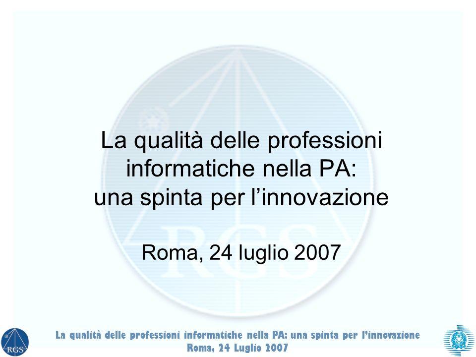 La qualità delle professioni informatiche nella PA: una spinta per l'innovazione Roma, 24 luglio 2007
