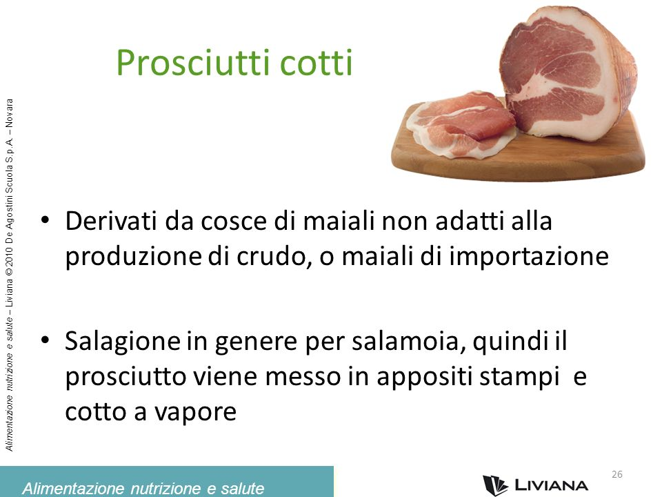 Prosciutti cotti Derivati da cosce di maiali non adatti alla produzione di crudo, o maiali di importazione.