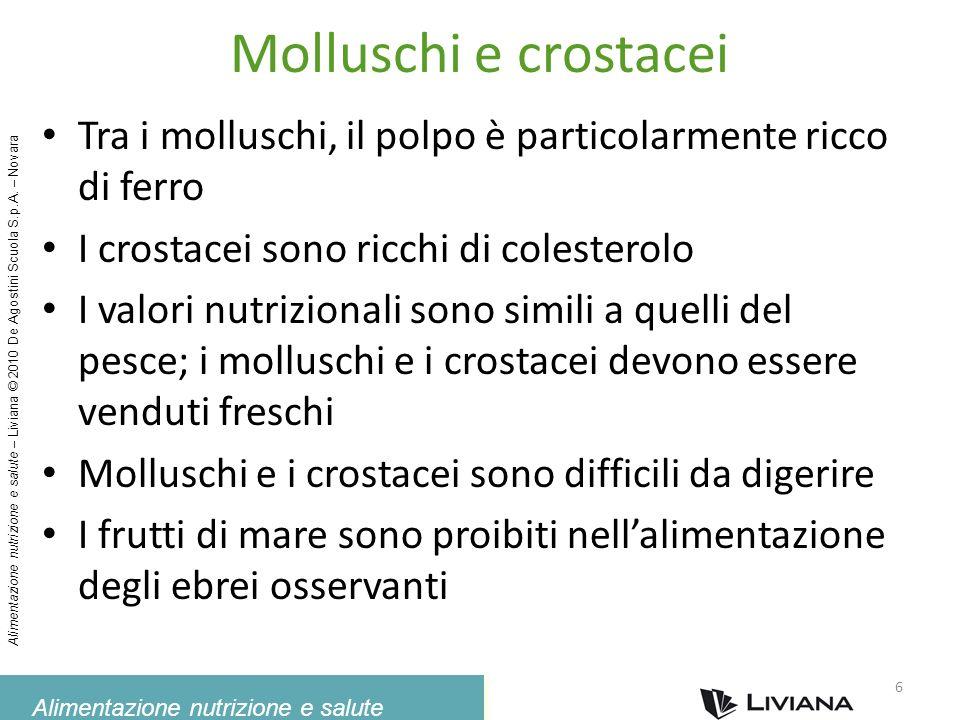 Molluschi e crostacei Tra i molluschi, il polpo è particolarmente ricco di ferro. I crostacei sono ricchi di colesterolo.
