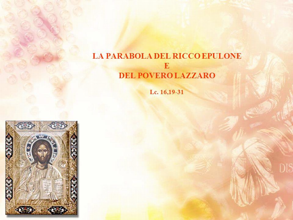 LA PARABOLA DEL RICCO EPULONE E DEL POVERO LAZZARO Lc. 16,19-31