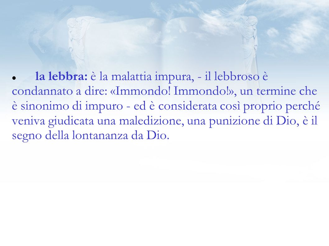la lebbra: è la malattia impura, - il lebbroso è condannato a dire: «Immondo.