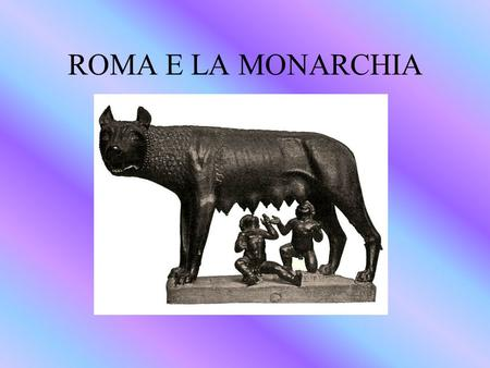 ROMA E LA MONARCHIA.