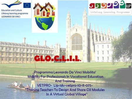 GLO.C.L.I.L. Programma Leonardo Da Vinci Mobilita' Mobility For Professionals In Vocational Education And Training VETPRO- Llp-ldv-vetpro-10-it-075-