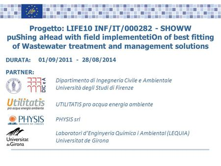 Name, Surname, Position Logo(s) Progetto: LIFE10 INF/IT/000282 - SHOWW puShing aHead with field implementetiOn of best fitting of Wastewater treatment.