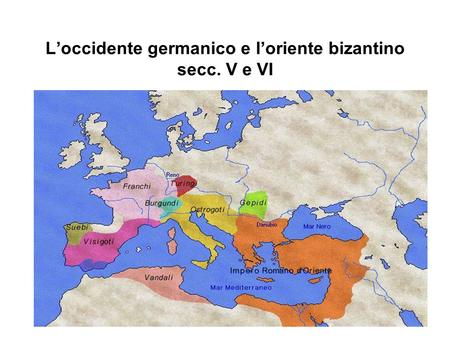 L'occidente germanico e l'oriente bizantino secc. V e VI