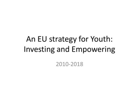 An EU strategy for Youth: Investing and Empowering