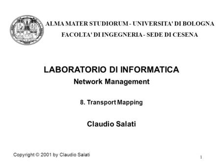 1 LABORATORIO DI INFORMATICA Network Management 8. Transport Mapping Claudio Salati Copyright © 2001 by Claudio Salati ALMA MATER STUDIORUM - UNIVERSITA'