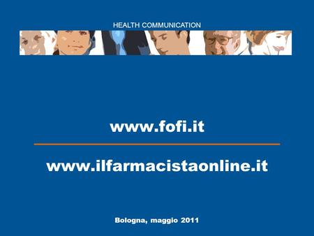 HEALTH COMMUNICATION Bologna, maggio 2011 www.fofi.it www.ilfarmacistaonline.it.