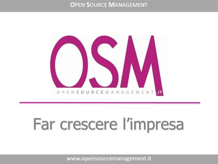 Far crescere limpresa www.opensourcemanagement.it O PEN S OURCE M ANAGEMENT.